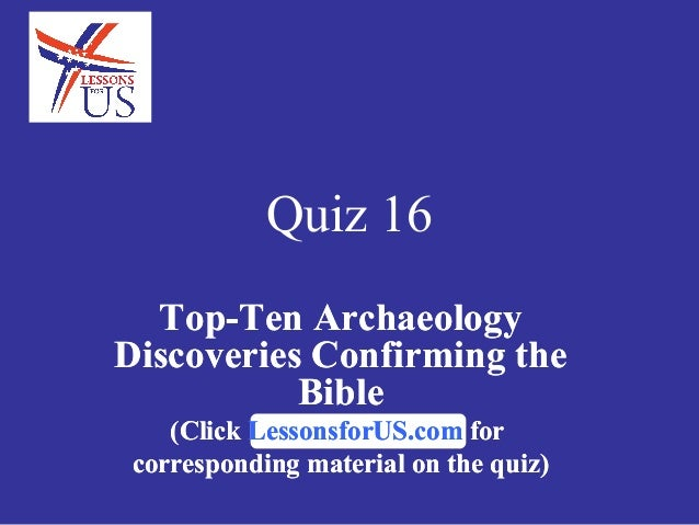 Quiz 16 on Top-Ten Archaeology Discoveries Confirming the Bible