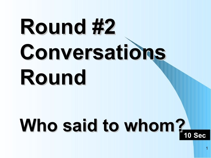 Round #2 Conversations Round Who said to whom?