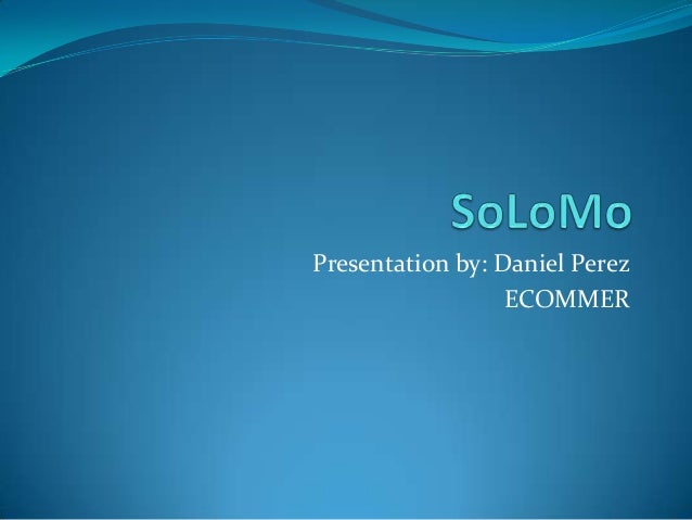 SoLoMo (Social, Local and Mobile)
