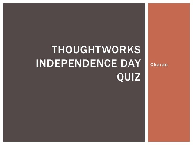 THOUGHTWORKSINDEPENDENCE DAY   Charan            QUIZ