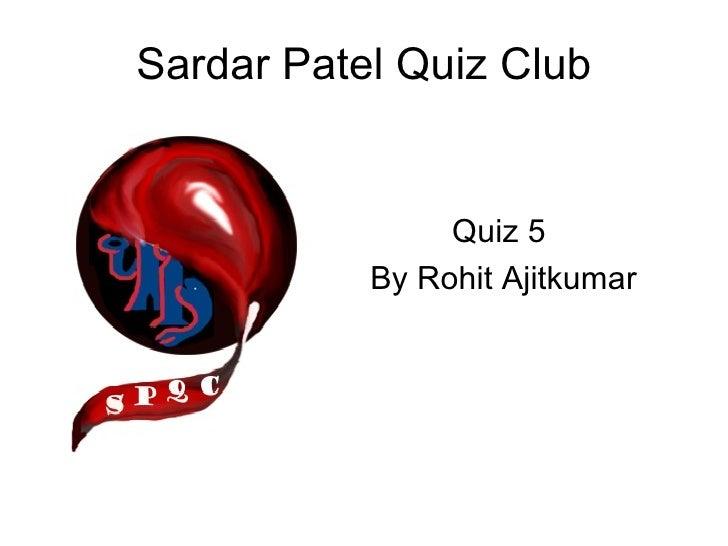 Sardar Patel Quiz Club Quiz 5  By Rohit Ajitkumar