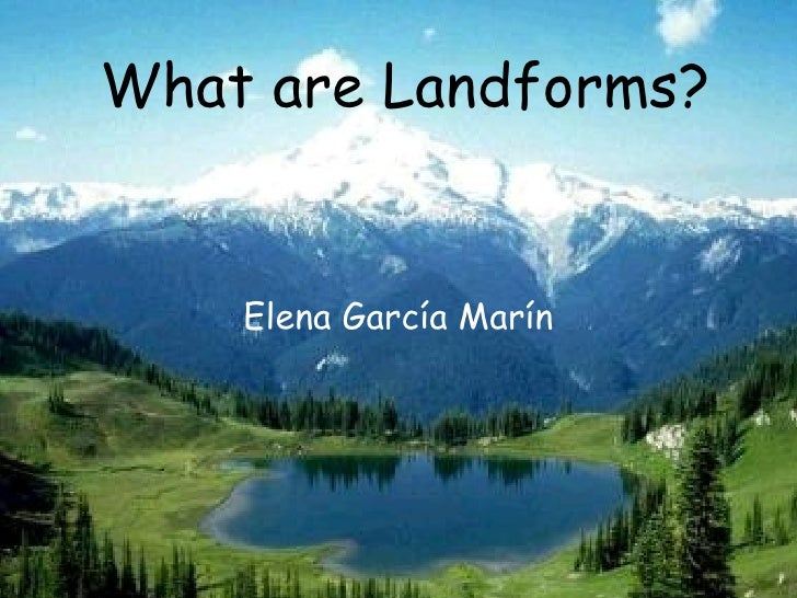 Elena García Marín What are Landforms?