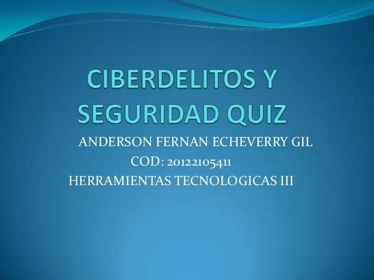 ANDERSON FERNAN ECHEVERRY GIL       COD: 20122105411HERRAMIENTAS TECNOLOGICAS III