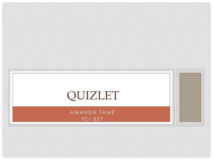 Quizlet<br />Amanda Tame<br />TCI 537<br />
