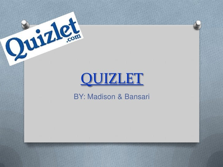 QUIZLET<br />BY: Madison & Bansari<br />