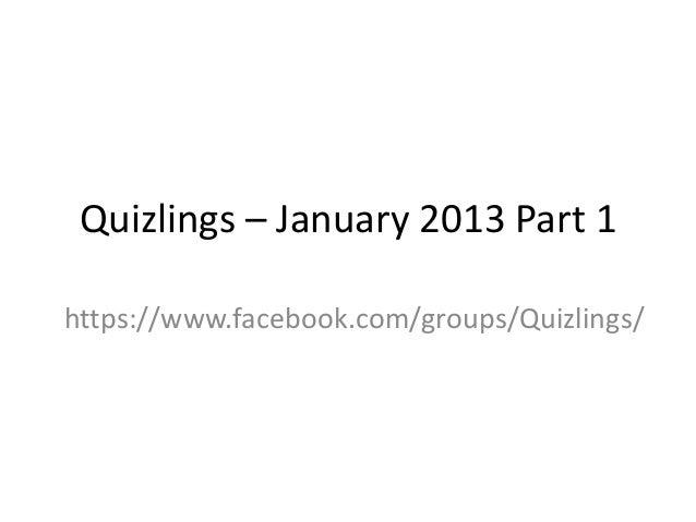 Quizlings – January 2013 Part 1https://www.facebook.com/groups/Quizlings/