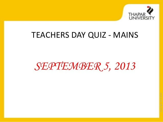Copyright2013-2014 TEACHERS DAY QUIZ - MAINS SEPTEMBER 5, 2013