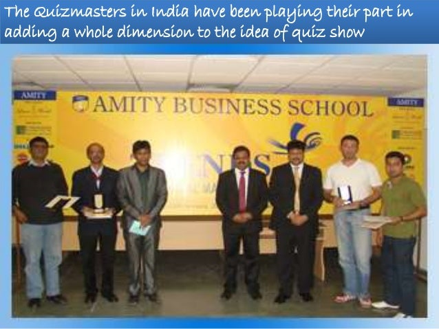 The Quizmasters in India have been playing their part in adding a whole dimension to the idea of quiz show
