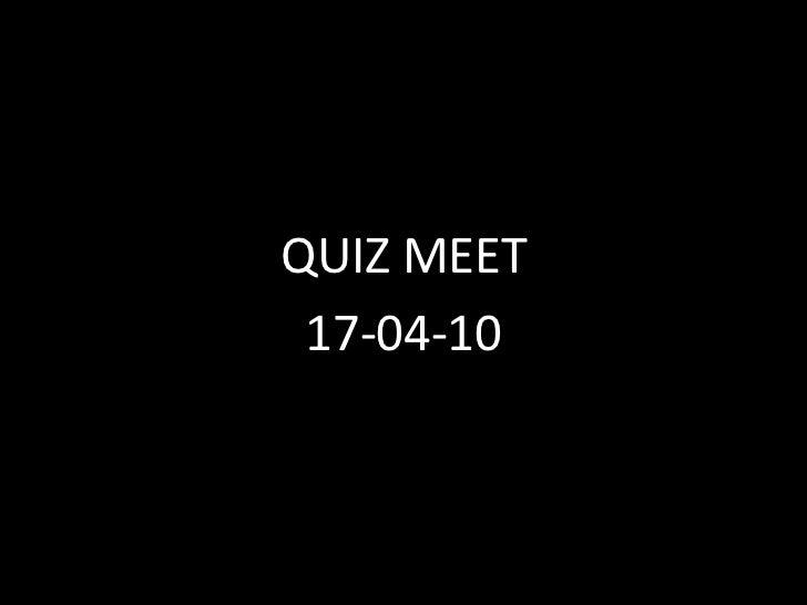 QUIZ MEET<br />17-04-10<br />