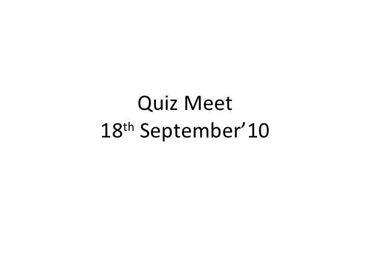 Quiz Meet 18 th  September'10