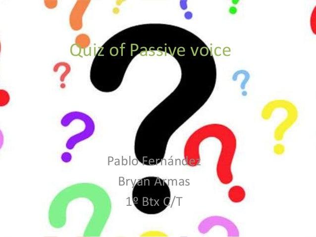 Quiz of Passive voicePablo FernándezBryan Armas1º Btx C/T