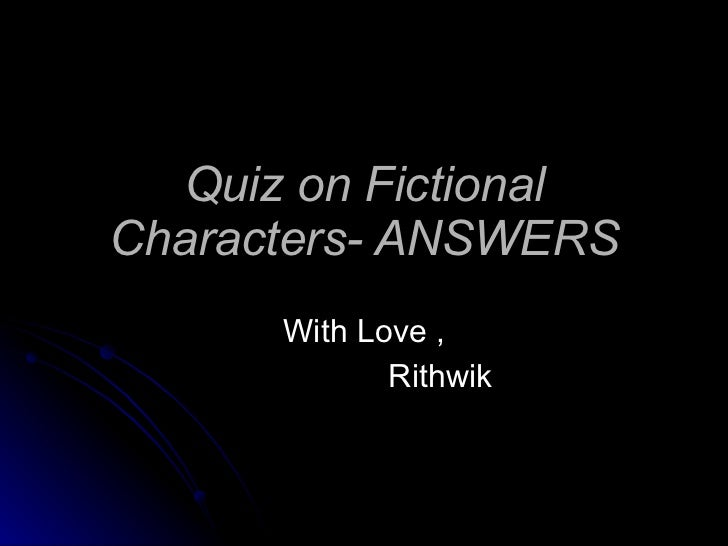 Quiz on Fictional Characters- ANSWERS With Love , Rithwik