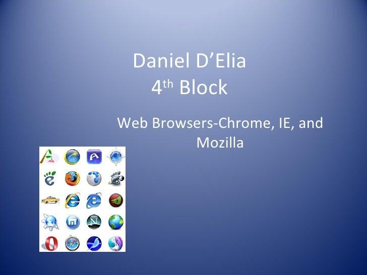 Daniel D'Elia 4 th  Block Web Browsers-Chrome, IE, and Mozilla