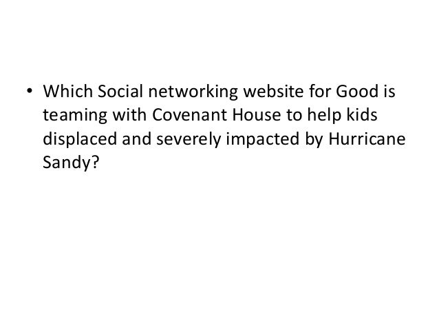 • Which Social networking website for Good is teaming with Covenant House to help kids displaced and severely impacted by ...
