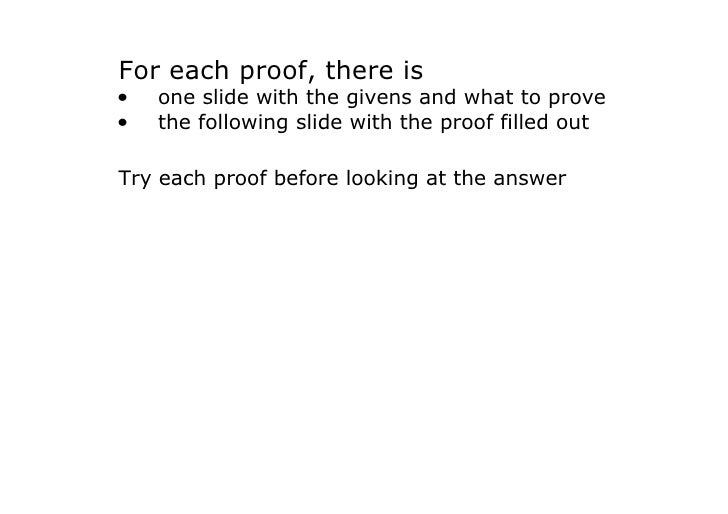 Foreachproof,thereis •   oneslidewiththegivensandwhattoprove •   thefollowingslidewiththeprooffilledou...