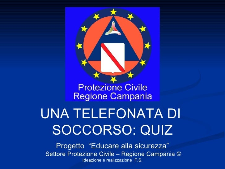 """UNA TELEFONATA DI  SOCCORSO: QUIZ Progetto  """"Educare alla sicurezza"""" Settore Protezione Civile – Regione Campania © Ideazi..."""
