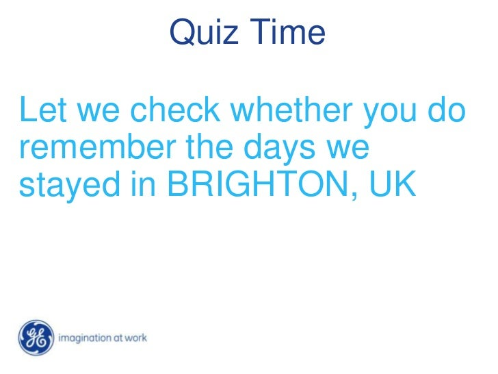Quiz TimeLet we check whether you doremember the days westayed in BRIGHTON, UK