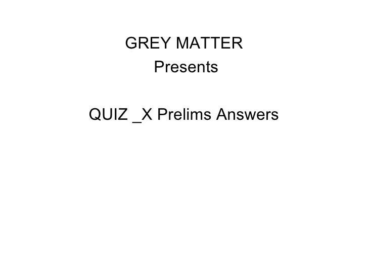 GREY MATTER      PresentsQUIZ _X Prelims Answers
