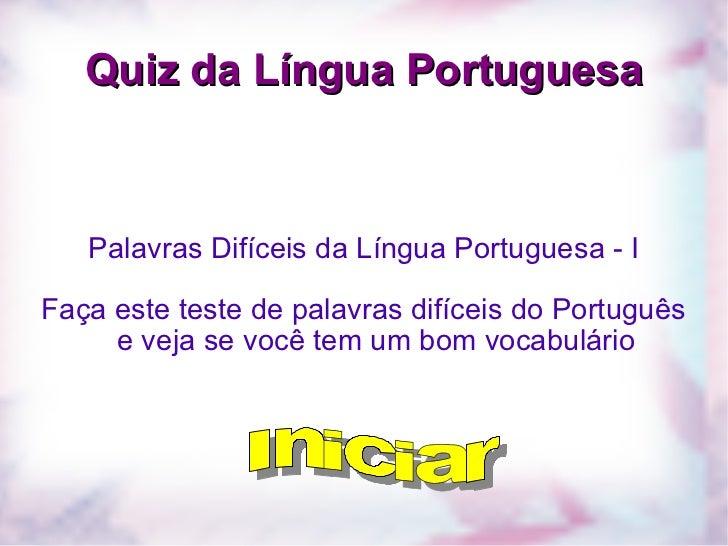 Quiz da Língua Portuguesa Palavras Difíceis da Língua Portuguesa - I Faça este teste de palavras difíceis do Português e v...