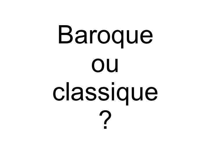 Baroque ou classique ?