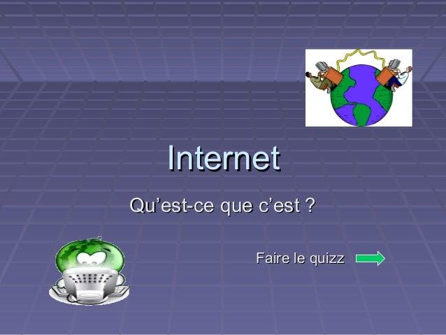 InternetInternet Qu'est-ce que c'est ?Qu'est-ce que c'est ? Faire le quizzFaire le quizz