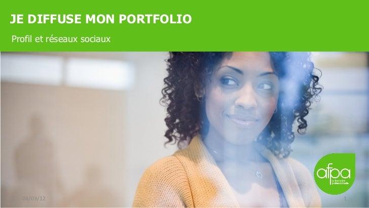 JE DIFFUSE MON PORTFOLIO <ul><li>Profil et réseaux sociaux </li></ul>04/03/12