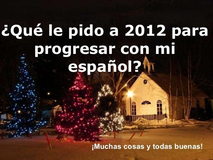 ¿Qué le pido a 2012 para progresar con mi español? ¡Muchas cosas y todas buenas!