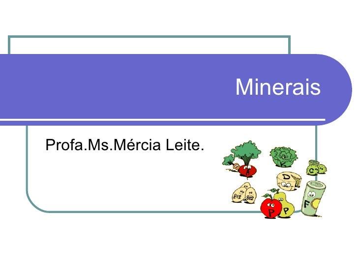 Minerais Profa.Ms.Mércia Leite.