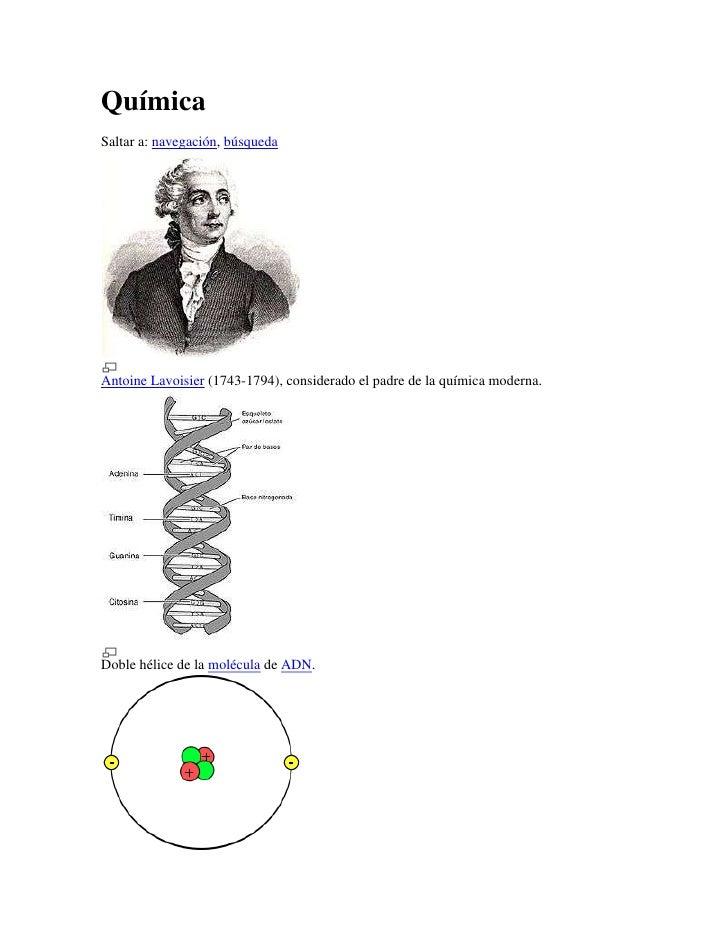 QuímicaSaltar a: navegación, búsquedaAntoine Lavoisier (1743-1794), considerado el padre de la química moderna.Doble hélic...