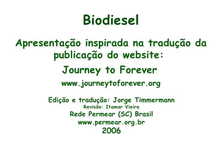 Apresentação inspirada na tradução da publicação do website:  Journey to Forever   www.journeytoforever.org Biodiesel Ediç...
