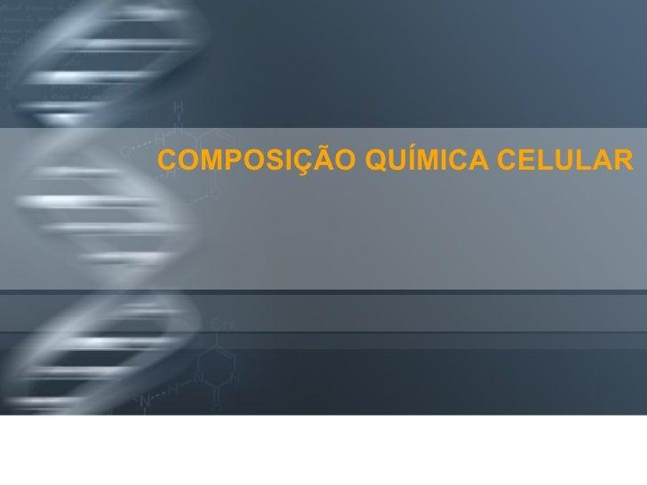 COMPOSIÇÃO QUÍMICA CELULAR