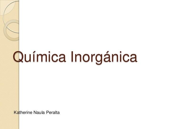 Química Inorgánica<br />Katherine Naula Peralta<br />