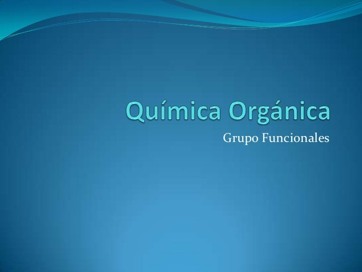 Química Orgánica<br />Grupo Funcionales<br />