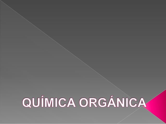 Qumicaorgnica 130731235558-phpapp01-131119103244-phpapp01-131122091004-phpapp01