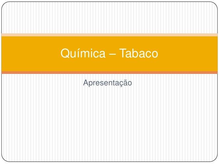 Apresentação<br />Química – Tabaco<br />