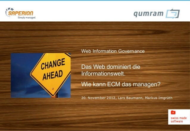 Web Information GovernanceDas Web dominiert dieInformationswelt.Wie kann ECM das managen?20. November 2012, Lars Baumann, ...