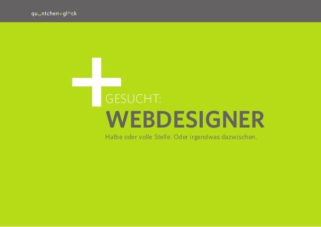 1Gesucht:WebdesignerHalbe oder volle Stelle. Oder irgendwas dazwischen.