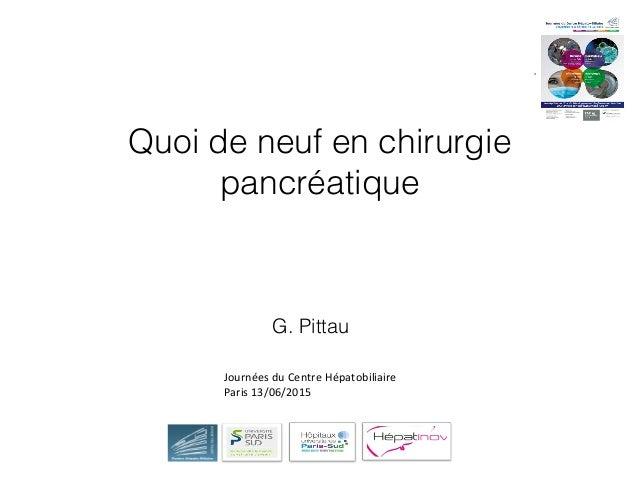 Quoi de neuf en chirurgie pancréatique G. Pittau Journées du Centre Hépatobiliaire Paris 13/06/2015