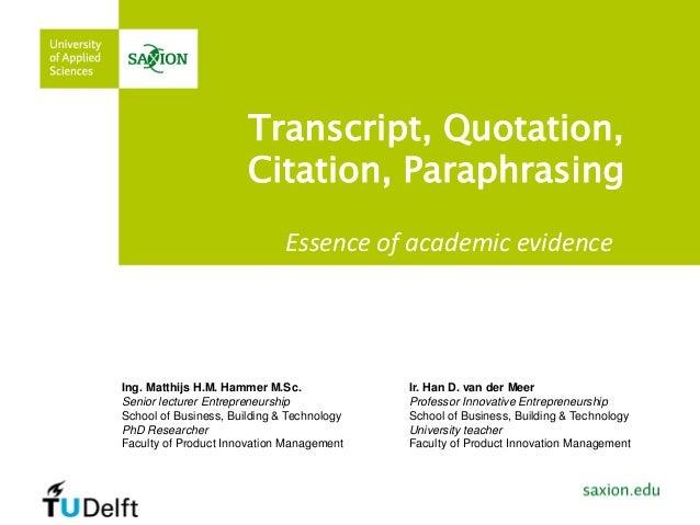 Transcript, Quotation, Citation, Paraphrasing Essence of academic evidence Ing. Matthijs H.M. Hammer M.Sc. Senior lecturer...
