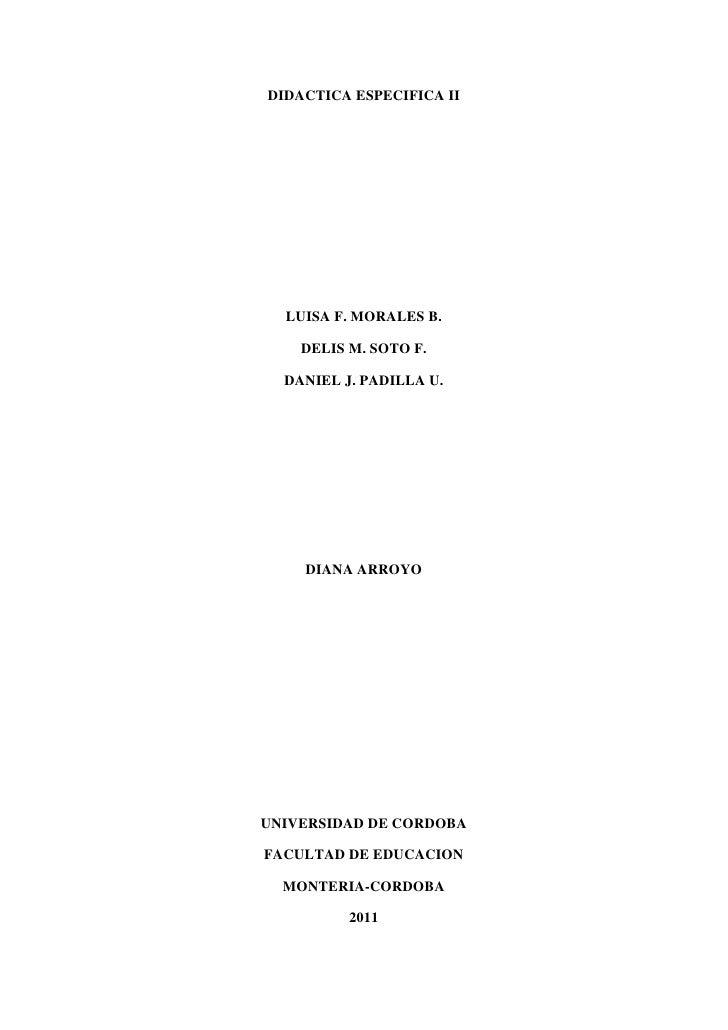 DIDACTICA ESPECIFICA II<br />LUISA F. MORALES B.<br />DELIS M. SOTO F.<br />DANIEL J. PADILLA U.<br />DIANA ARROYO<br />UN...