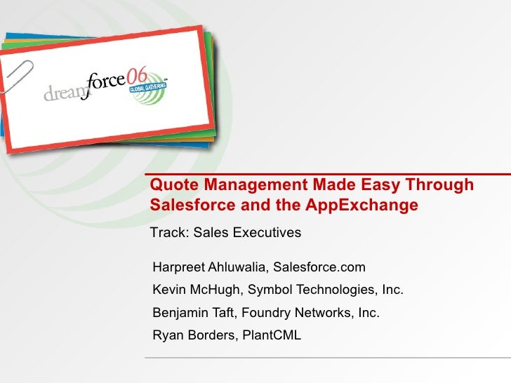 Quote Management Made Easy Through Salesforce and the AppExchange Harpreet Ahluwalia, Salesforce.com Kevin McHugh, Symbol ...