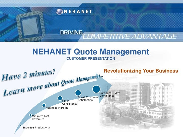 Increase Productivity<br />NEHANET Quote Management<br />CUSTOMER PRESENTATION<br />Revolutionizing Your Business<br />Hav...