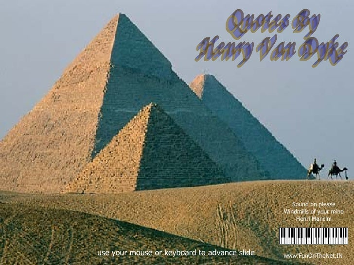 www.FunOnTheNet.IN Quotes By Henry Van Dyke  use your mouse or keyboard to advance slide Sound on please Windmills of your...