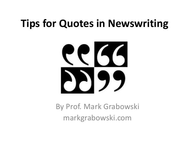 Tips for Quotes in Newswriting By Prof. Mark Grabowski markgrabowski.com