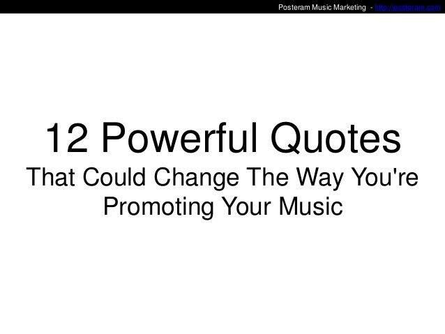 Posteram Music Marketing - http://posteram.com  12 Powerful Quotes That Could Change The Way You're Promoting Your Music