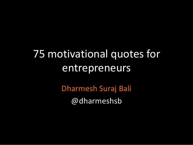 75 motivational quotes for entrepreneurs Dharmesh Suraj Bali @dharmeshsb