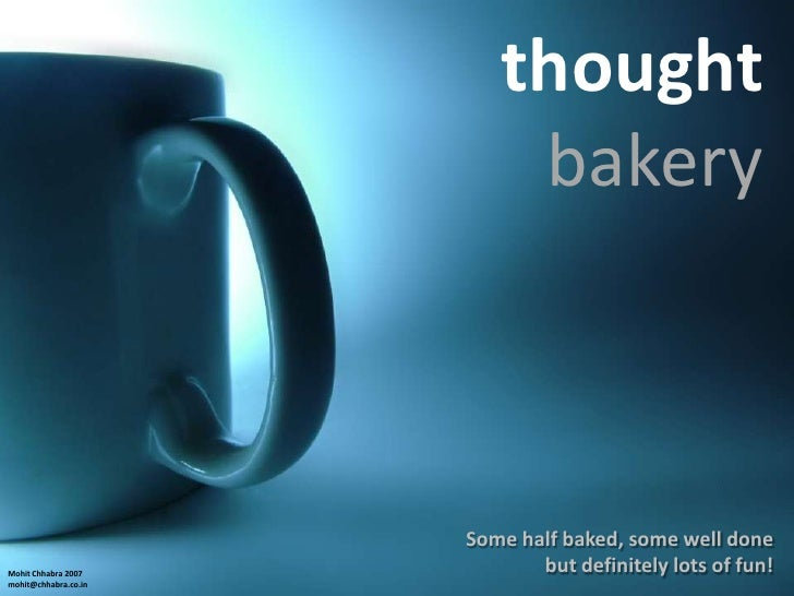 thought                           bakery                          Some half baked, some well done                         ...