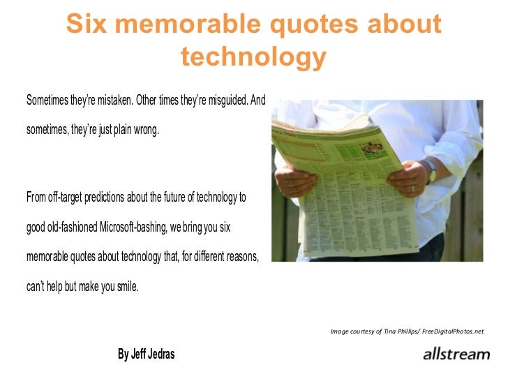 Six memorable quotes about                 technologySometimes they're mistaken. Other times they're misguided. Andsometim...