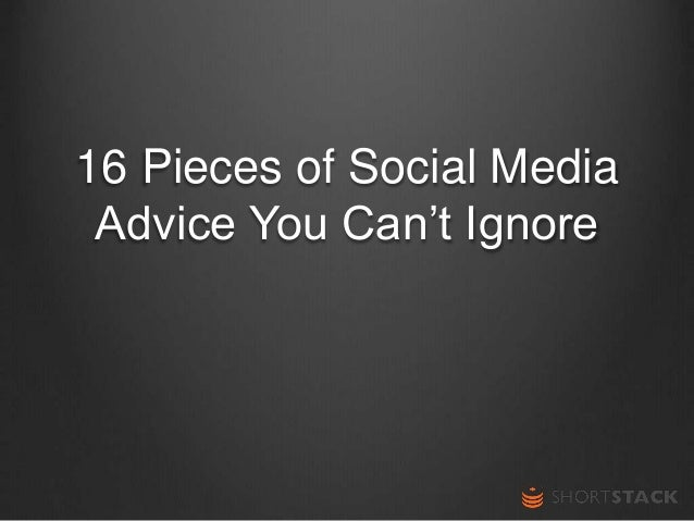 16 Pieces of Social Media Advice You Can't Ignore