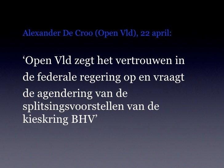 Alexander De Croo (Open Vld), 22 april:   'Open Vld zegt het vertrouwen in de federale regering op en vraagt de agendering...